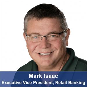 Mark Isaac-Executive Vice President, Retail Banking